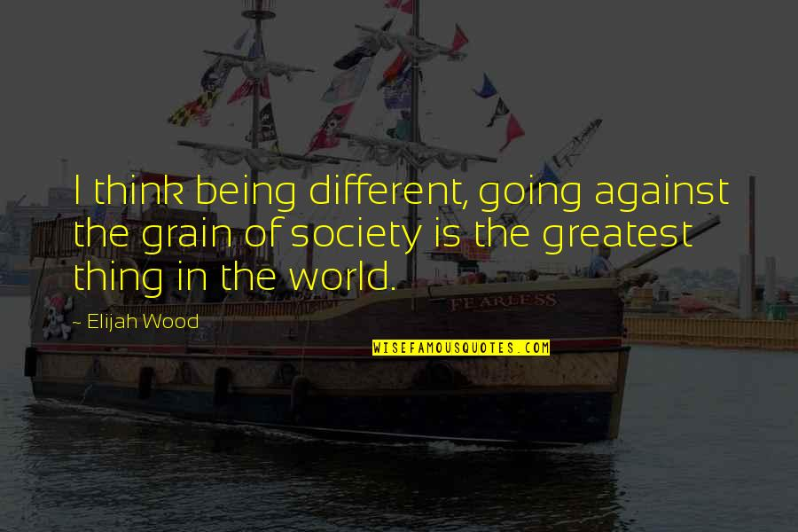 Elijah Quotes By Elijah Wood: I think being different, going against the grain