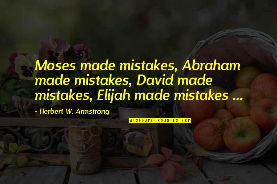 Elijah Quotes By Herbert W. Armstrong: Moses made mistakes, Abraham made mistakes, David made