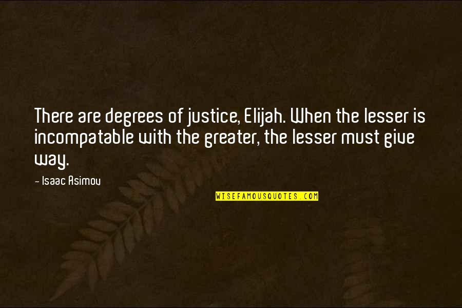 Elijah Quotes By Isaac Asimov: There are degrees of justice, Elijah. When the