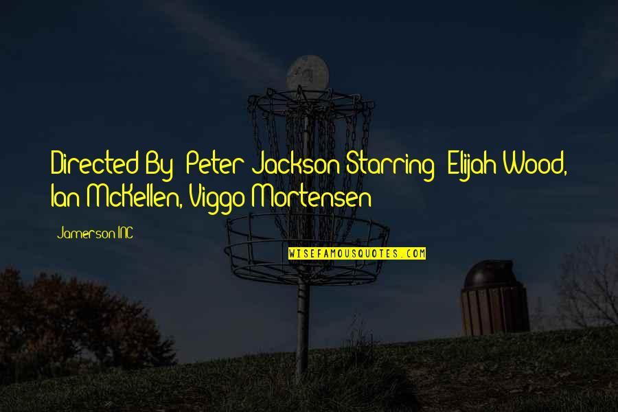 Elijah Quotes By Jamerson INC: Directed By: Peter Jackson Starring: Elijah Wood, Ian