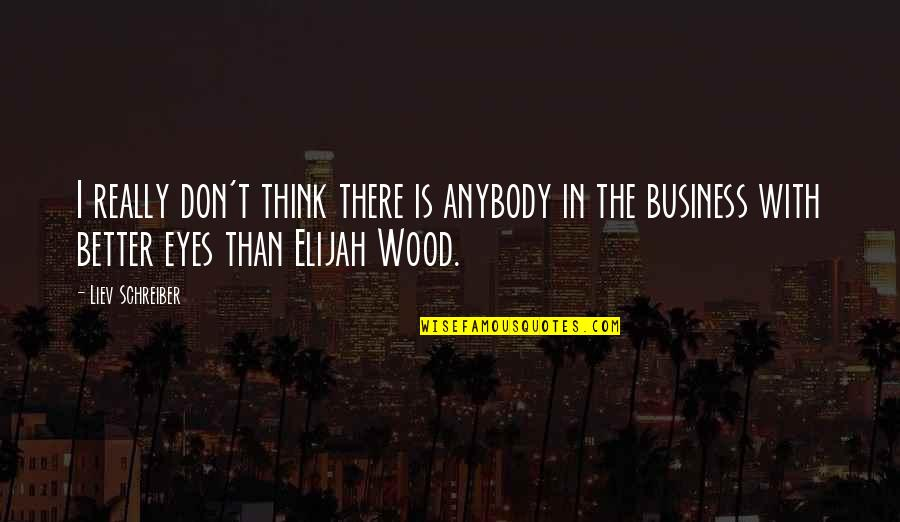 Elijah Quotes By Liev Schreiber: I really don't think there is anybody in