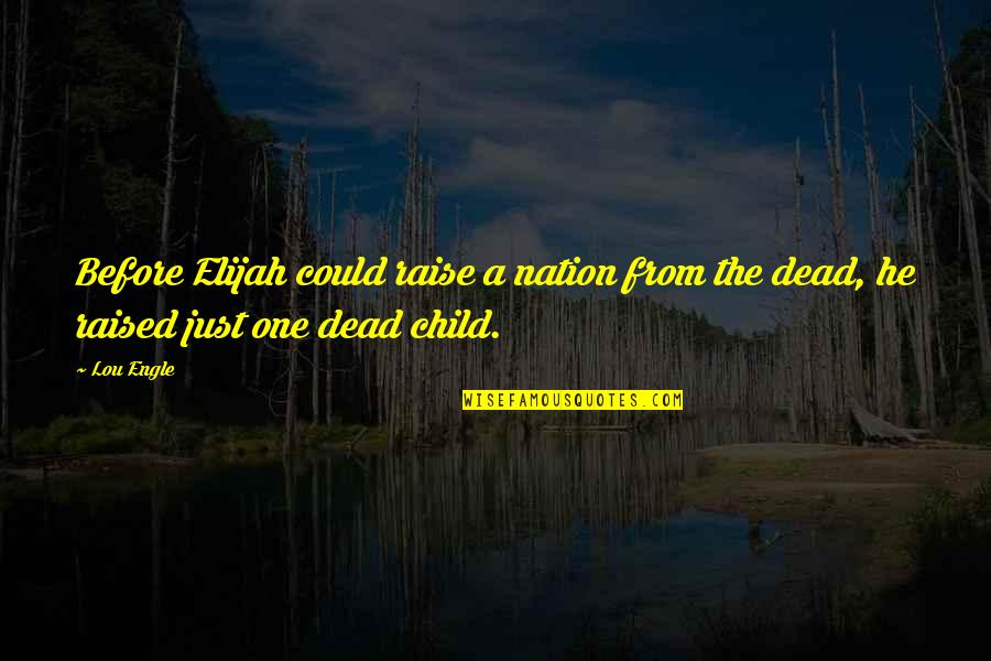 Elijah Quotes By Lou Engle: Before Elijah could raise a nation from the