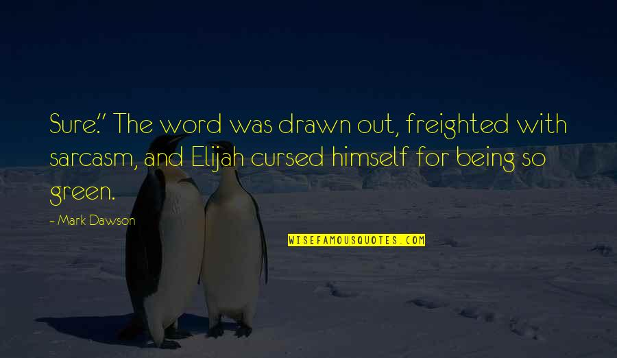 """Elijah Quotes By Mark Dawson: Sure."""" The word was drawn out, freighted with"""