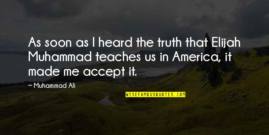 Elijah Quotes By Muhammad Ali: As soon as I heard the truth that