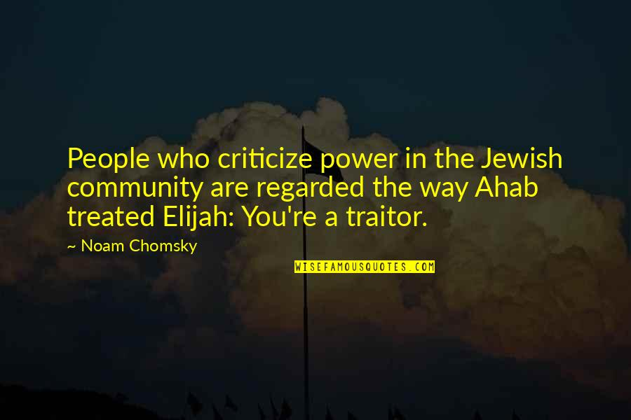 Elijah Quotes By Noam Chomsky: People who criticize power in the Jewish community