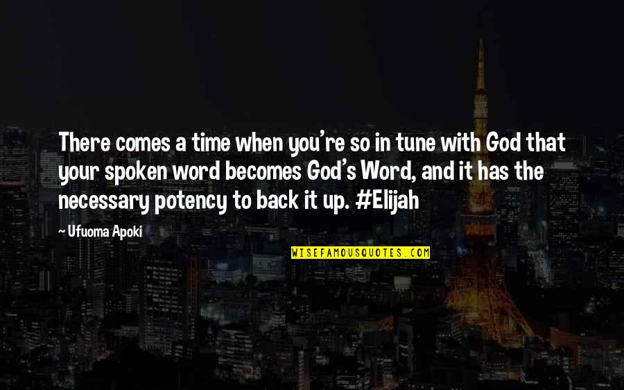Elijah Quotes By Ufuoma Apoki: There comes a time when you're so in