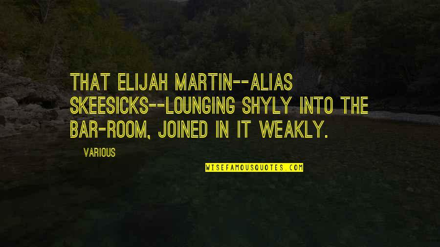 Elijah Quotes By Various: that Elijah Martin--alias Skeesicks--lounging shyly into the bar-room,