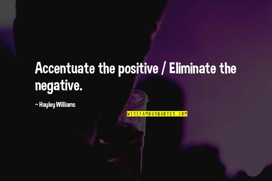 Eliminate The Negative Quotes By Hayley Williams: Accentuate the positive / Eliminate the negative.