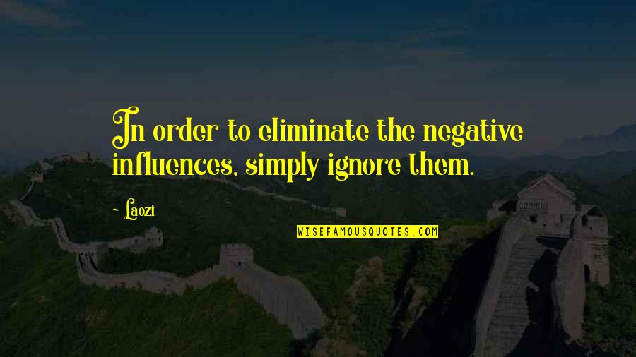Eliminate The Negative Quotes By Laozi: In order to eliminate the negative influences, simply