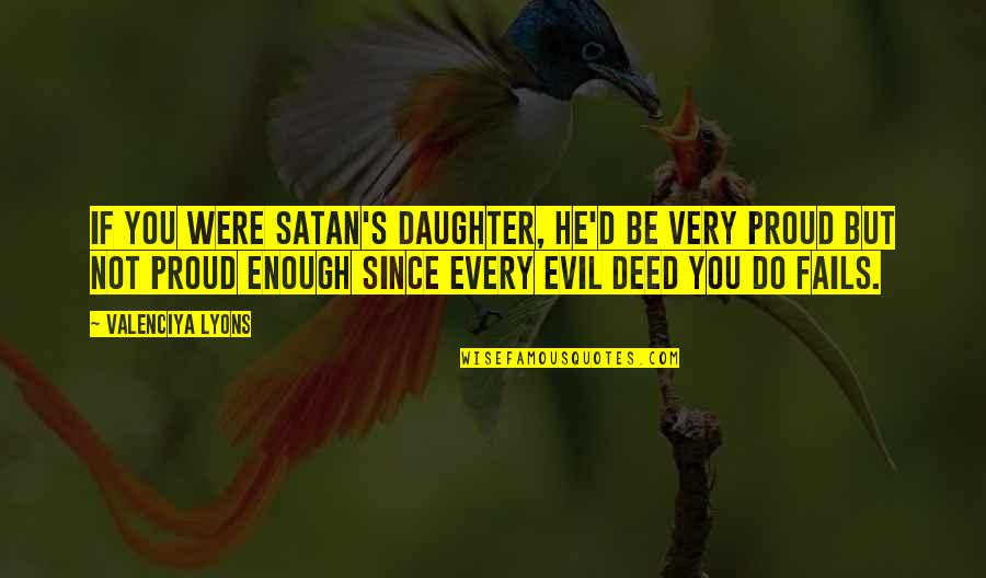 Eliminative Quotes By Valenciya Lyons: If you were Satan's daughter, he'd be very