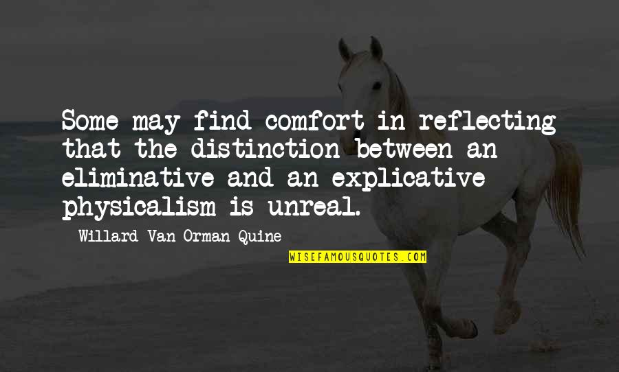 Eliminative Quotes By Willard Van Orman Quine: Some may find comfort in reflecting that the