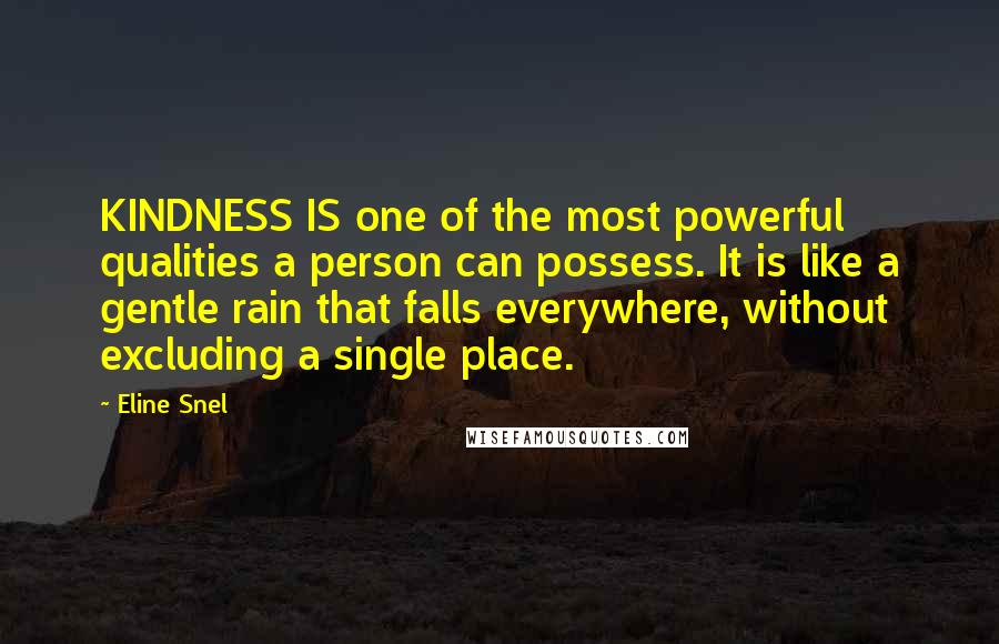 Eline Snel quotes: KINDNESS IS one of the most powerful qualities a person can possess. It is like a gentle rain that falls everywhere, without excluding a single place.