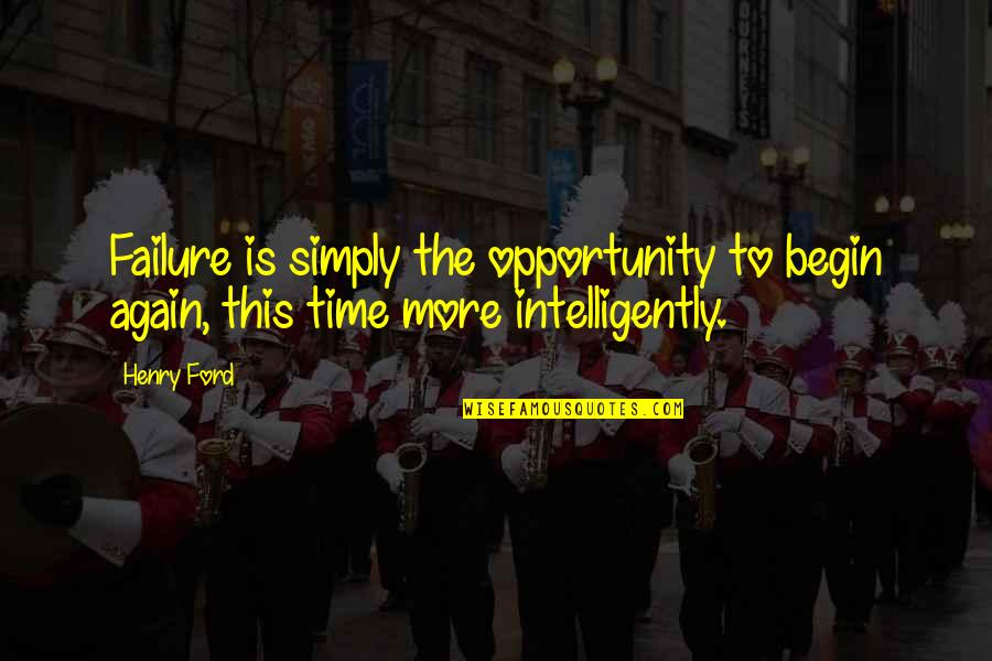 Eliot Loudermilk Quotes By Henry Ford: Failure is simply the opportunity to begin again,