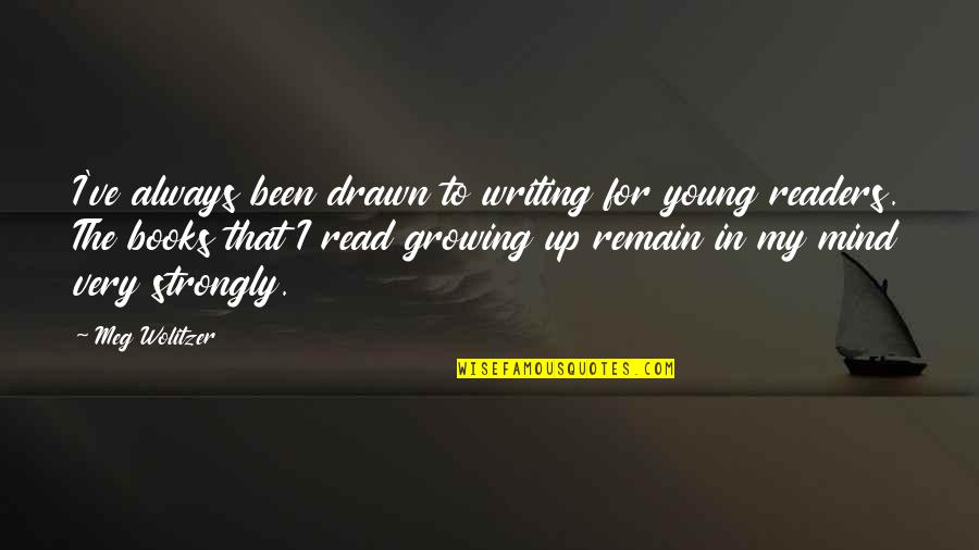 Eliot Loudermilk Quotes By Meg Wolitzer: I've always been drawn to writing for young