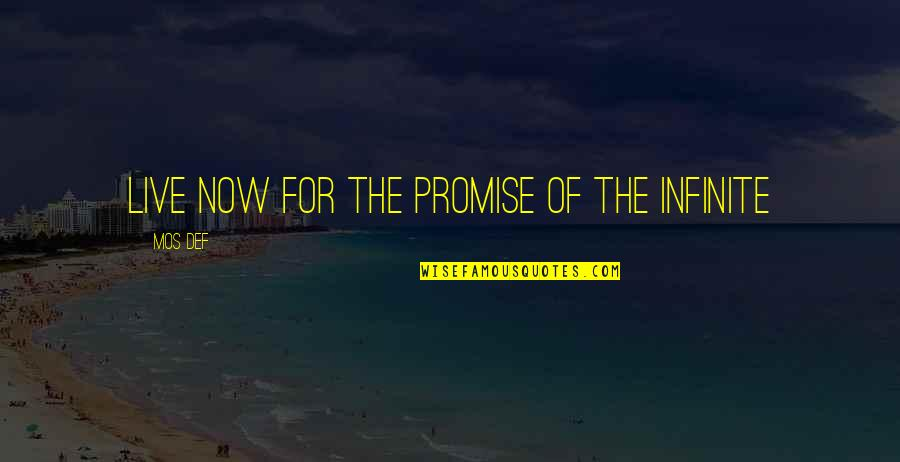 Eliot Loudermilk Quotes By Mos Def: Live now for the promise of the Infinite