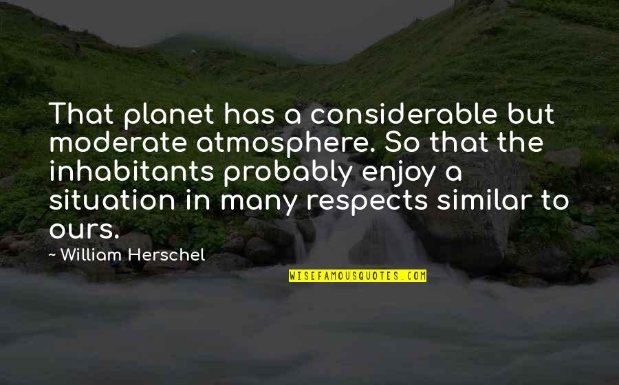 Eliot Loudermilk Quotes By William Herschel: That planet has a considerable but moderate atmosphere.