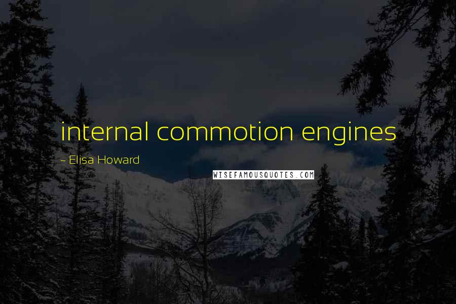 Elisa Howard quotes: internal commotion engines