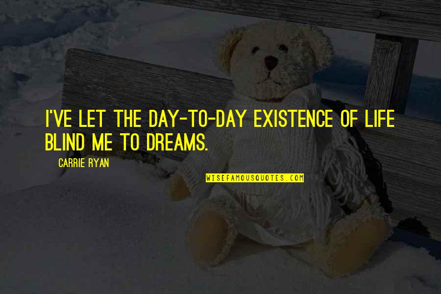 Elisabet Ney Quotes By Carrie Ryan: I've let the day-to-day existence of life blind
