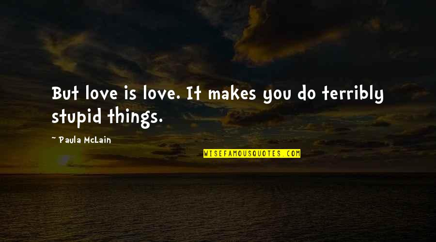 Elisabet Ney Quotes By Paula McLain: But love is love. It makes you do
