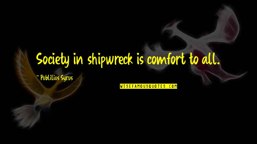 Elisabet Ney Quotes By Publilius Syrus: Society in shipwreck is comfort to all.