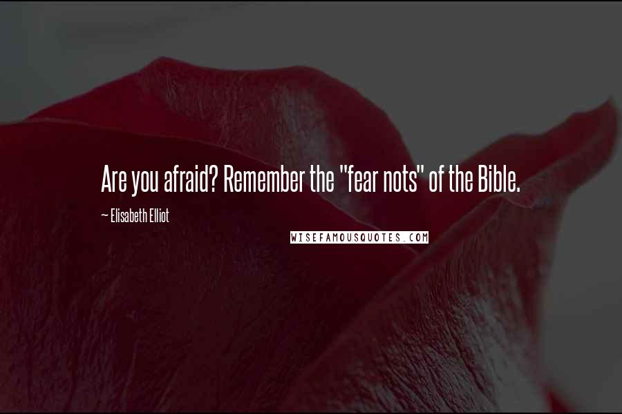 """Elisabeth Elliot quotes: Are you afraid? Remember the """"fear nots"""" of the Bible."""