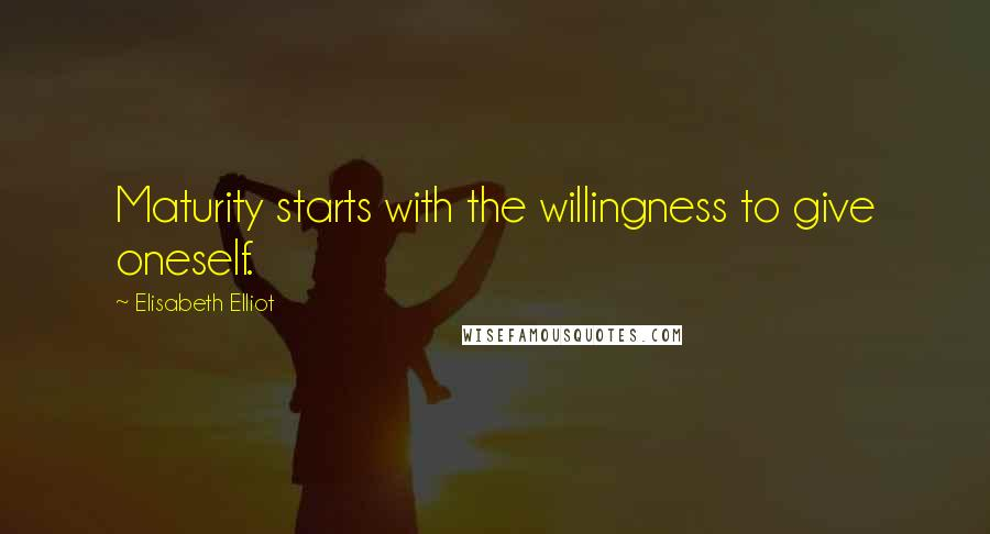 Elisabeth Elliot quotes: Maturity starts with the willingness to give oneself.