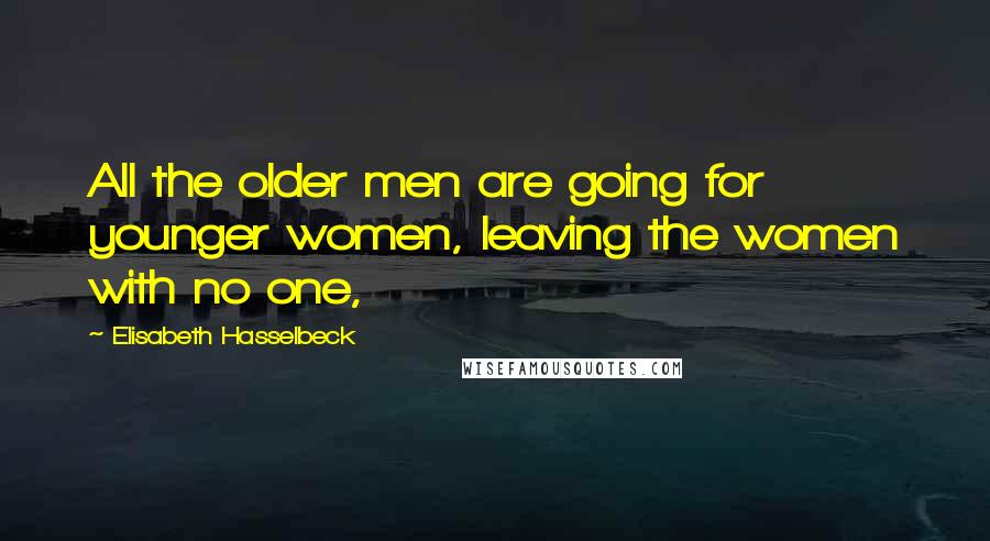 Elisabeth Hasselbeck quotes: All the older men are going for younger women, leaving the women with no one,