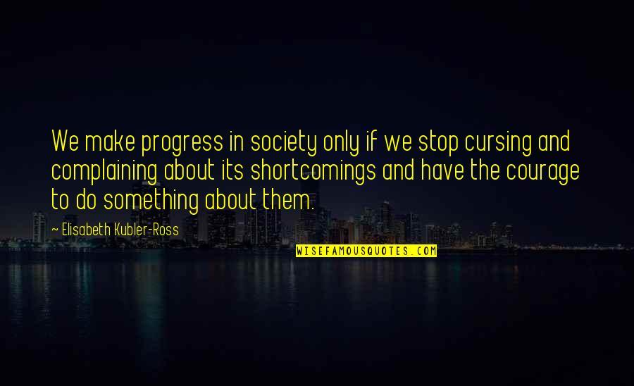 Elisabeth Kubler Quotes By Elisabeth Kubler-Ross: We make progress in society only if we