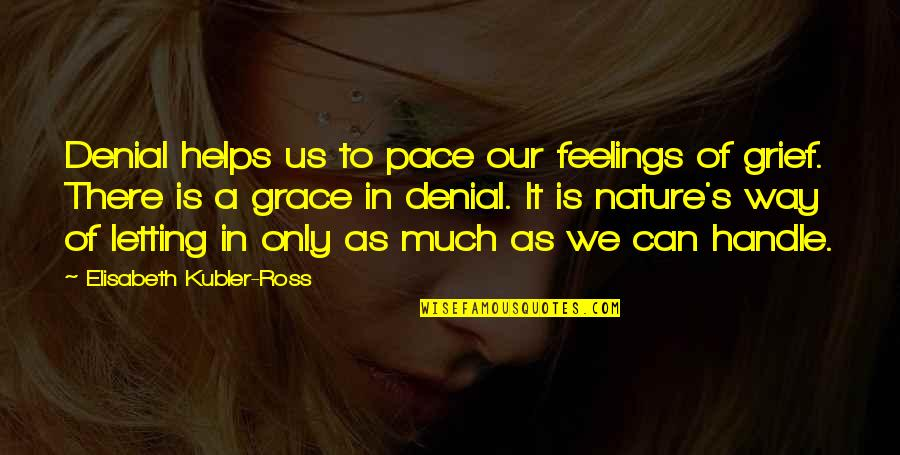 Elisabeth Kubler Quotes By Elisabeth Kubler-Ross: Denial helps us to pace our feelings of