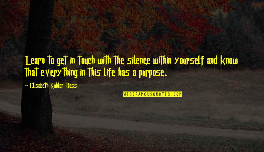 Elisabeth Kubler Quotes By Elisabeth Kubler-Ross: Learn to get in touch with the silence