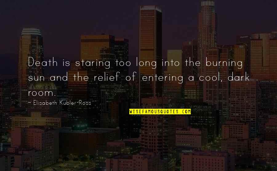 Elisabeth Kubler Quotes By Elisabeth Kubler-Ross: Death is staring too long into the burning