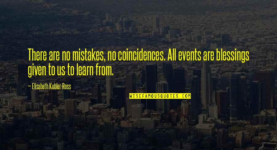 Elisabeth Kubler Quotes By Elisabeth Kubler-Ross: There are no mistakes, no coincidences. All events