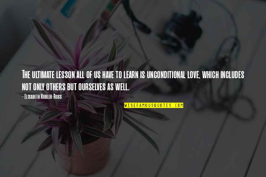 Elisabeth Kubler Quotes By Elisabeth Kubler-Ross: The ultimate lesson all of us have to