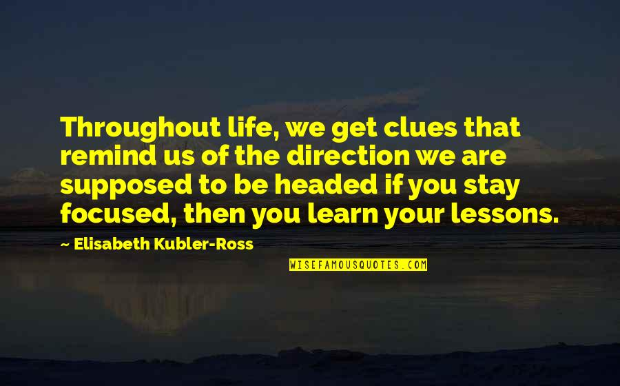 Elisabeth Kubler Quotes By Elisabeth Kubler-Ross: Throughout life, we get clues that remind us