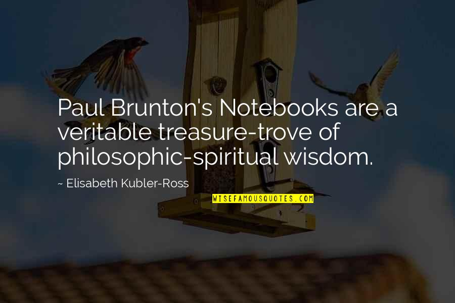 Elisabeth Kubler Quotes By Elisabeth Kubler-Ross: Paul Brunton's Notebooks are a veritable treasure-trove of