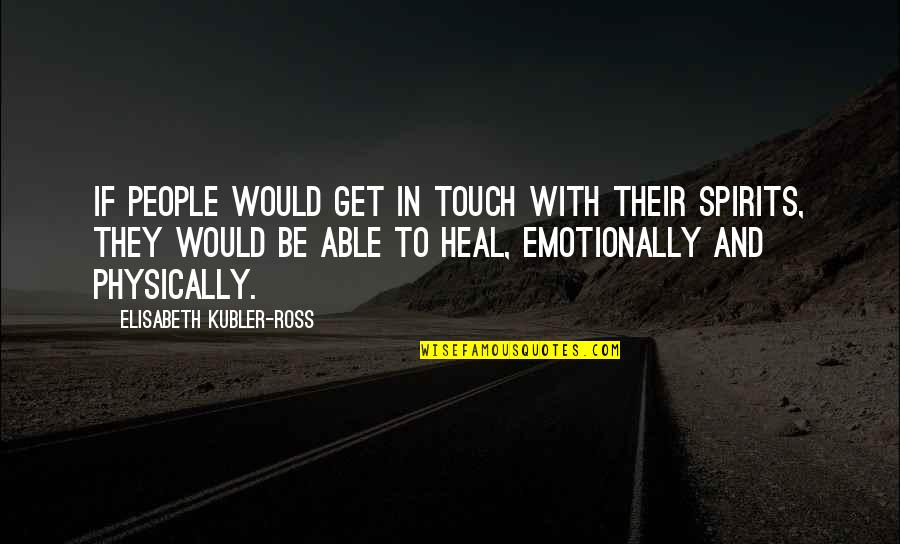 Elisabeth Kubler Quotes By Elisabeth Kubler-Ross: If people would get in touch with their