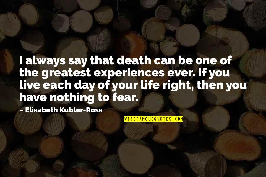 Elisabeth Kubler Quotes By Elisabeth Kubler-Ross: I always say that death can be one
