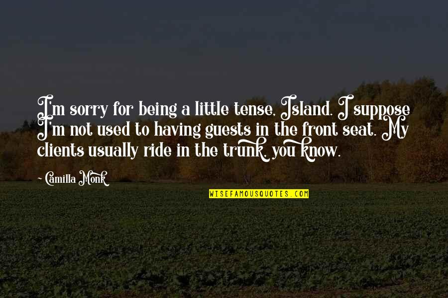 Elite Soldiers Quotes By Camilla Monk: I'm sorry for being a little tense, Island.