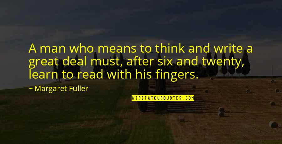 Elite Soldiers Quotes By Margaret Fuller: A man who means to think and write