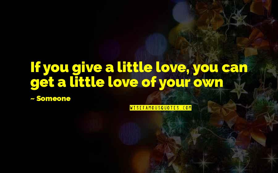 Elite Soldiers Quotes By Someone: If you give a little love, you can