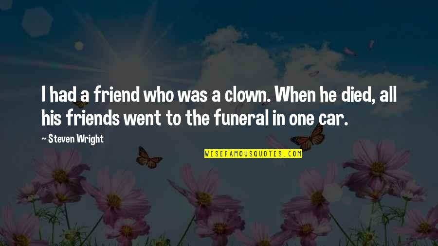 Elite Soldiers Quotes By Steven Wright: I had a friend who was a clown.