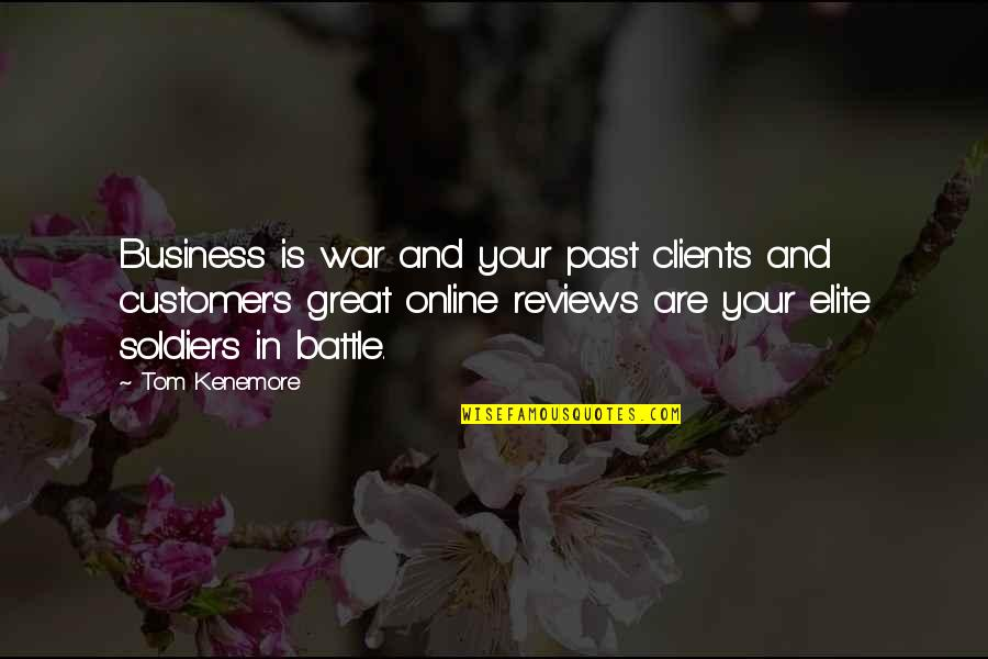 Elite Soldiers Quotes By Tom Kenemore: Business is war and your past clients and