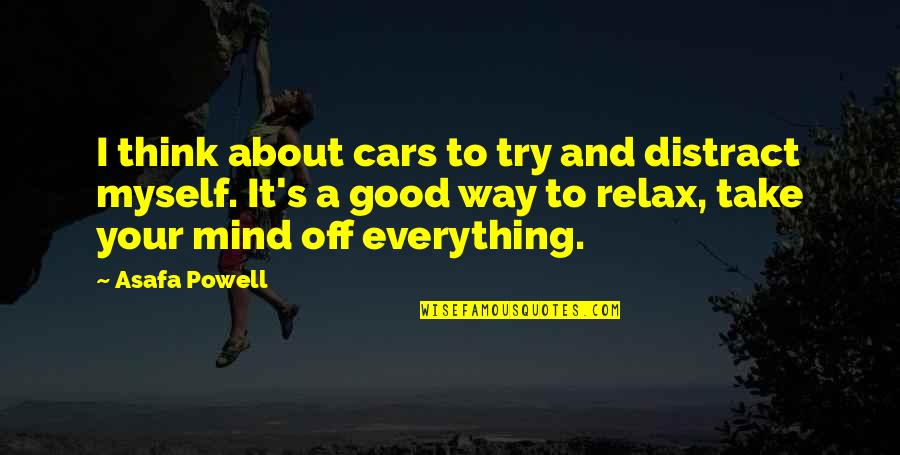 Eliteness Quotes By Asafa Powell: I think about cars to try and distract