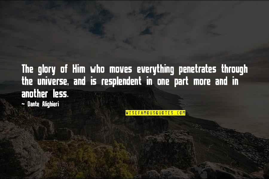 Eliteness Quotes By Dante Alighieri: The glory of Him who moves everything penetrates