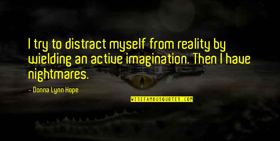 Eliteness Quotes By Donna Lynn Hope: I try to distract myself from reality by