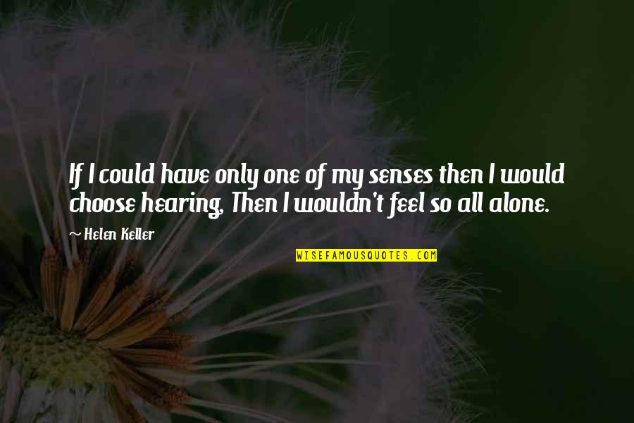 Eliteness Quotes By Helen Keller: If I could have only one of my