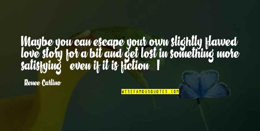 Eliteness Quotes By Renee Carlino: Maybe you can escape your own slightly flawed