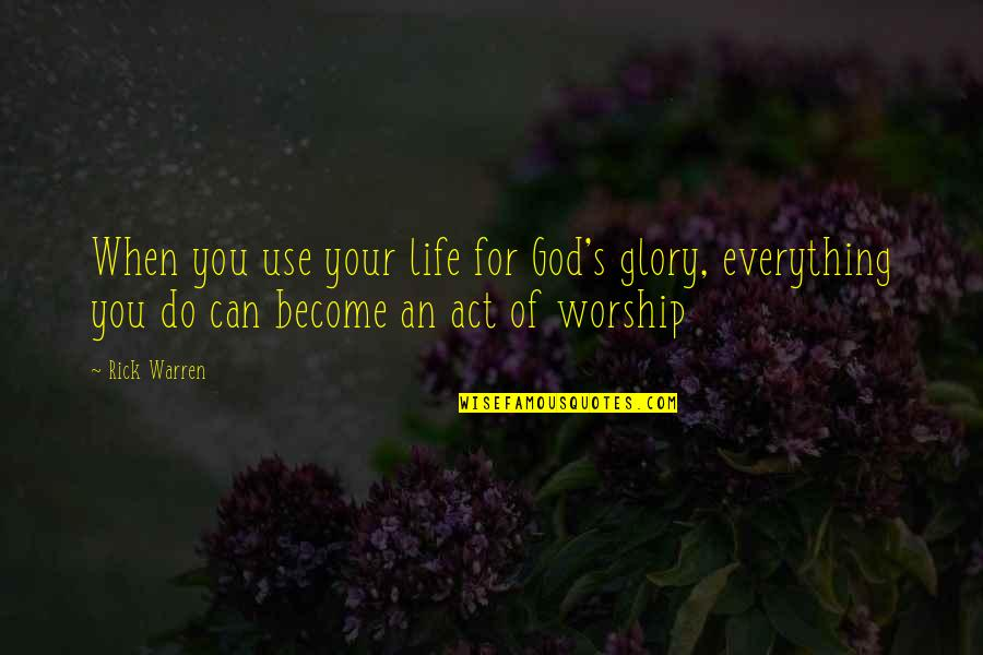 Eliteness Quotes By Rick Warren: When you use your life for God's glory,