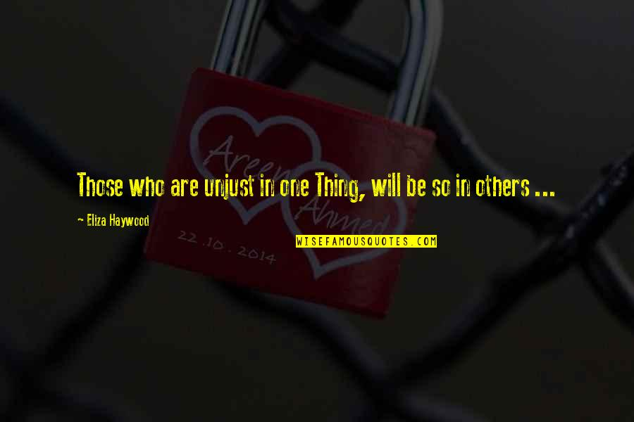 Eliza Haywood Quotes By Eliza Haywood: Those who are unjust in one Thing, will