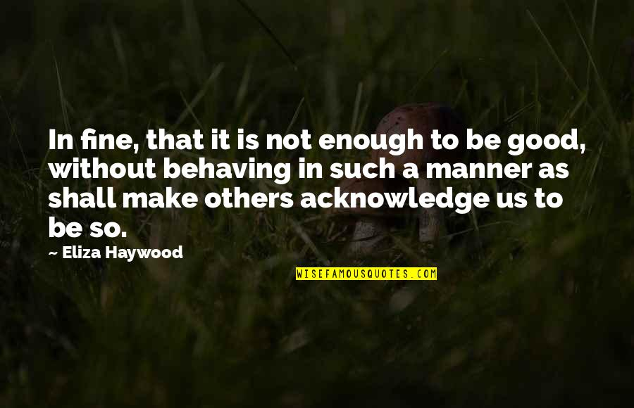 Eliza Haywood Quotes By Eliza Haywood: In fine, that it is not enough to